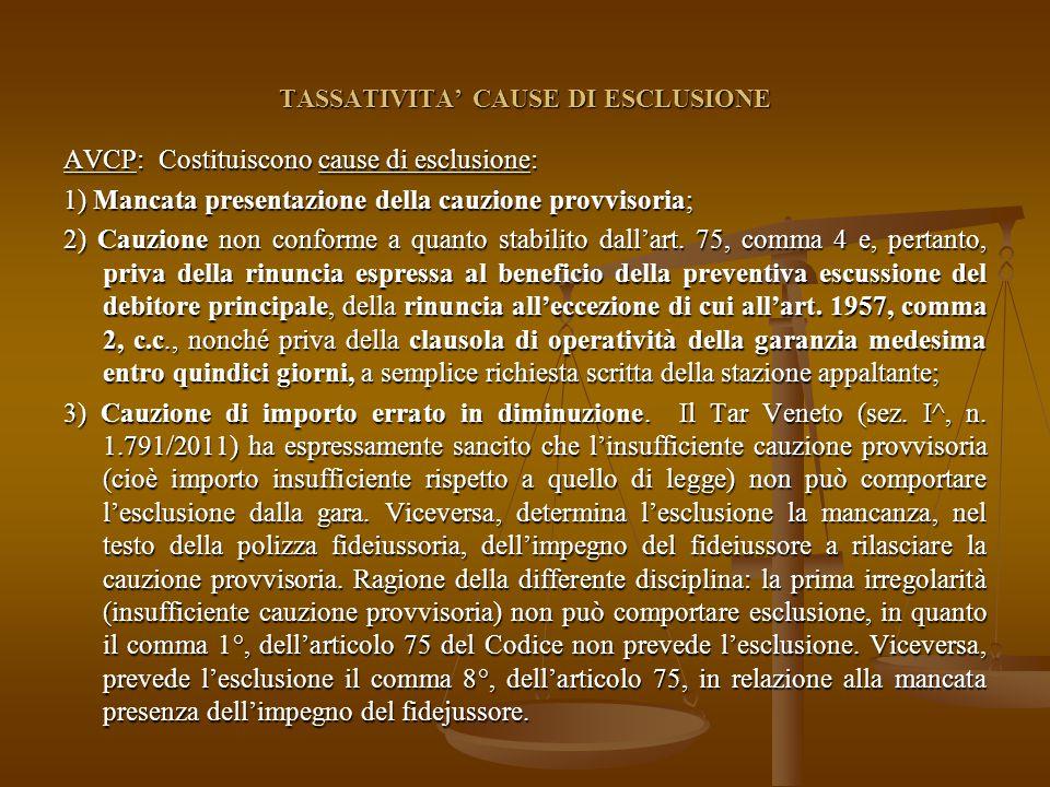 TASSATIVITA' CAUSE DI ESCLUSIONE AVCP: Costituiscono cause di esclusione: 1) Mancata presentazione della cauzione provvisoria; 2) Cauzione non conforme a quanto stabilito dall'art.