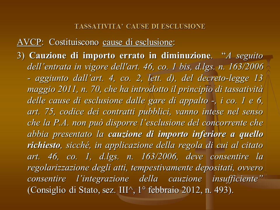 TASSATIVITA' CAUSE DI ESCLUSIONE AVCP: Costituiscono cause di esclusione: 3) Cauzione di importo errato in diminuzione.