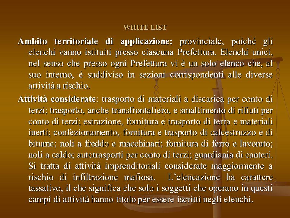 WHITE LIST Ambito territoriale di applicazione: provinciale, poiché gli elenchi vanno istituiti presso ciascuna Prefettura.