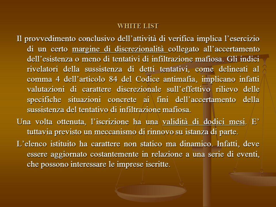 WHITE LIST Il provvedimento conclusivo dell'attività di verifica implica l'esercizio di un certo margine di discrezionalità collegato all'accertamento dell'esistenza o meno di tentativi di infiltrazione mafiosa.