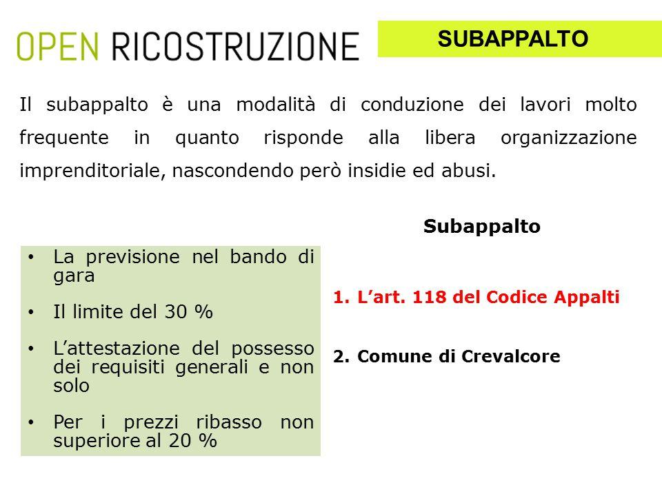 1.L'art. 118 del Codice Appalti 2.Comune di Crevalcore Il subappalto è una modalità di conduzione dei lavori molto frequente in quanto risponde alla l