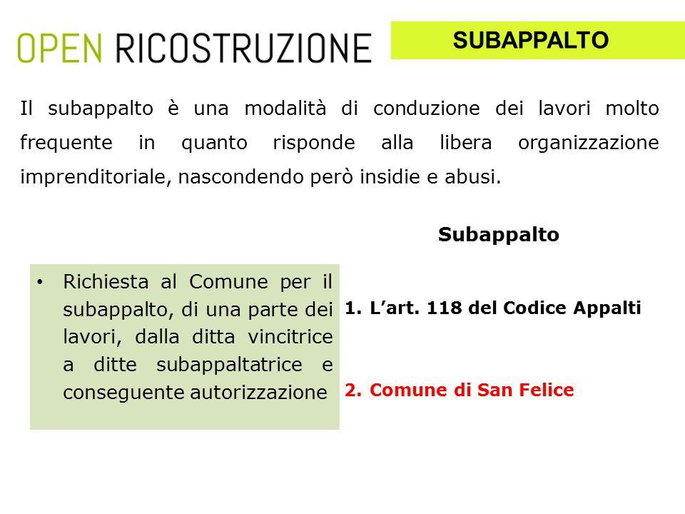 1.L'art. 118 del Codice Appalti 2.Comune di San Felice Il subappalto è una modalità di conduzione dei lavori molto frequente in quanto risponde alla l