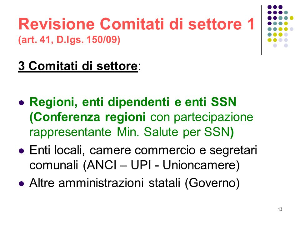 13 Revisione Comitati di settore 1 (art. 41, D.lgs. 150/09) 3 Comitati di settore: Regioni, enti dipendenti e enti SSN (Conferenza regioni con parteci