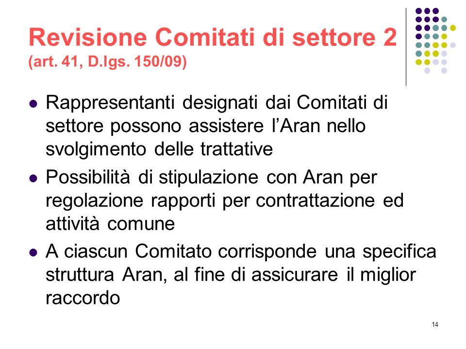 14 Revisione Comitati di settore 2 (art. 41, D.lgs. 150/09) Rappresentanti designati dai Comitati di settore possono assistere l'Aran nello svolgiment