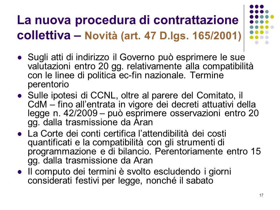 17 La nuova procedura di contrattazione collettiva – Novità (art. 47 D.lgs. 165/2001) Sugli atti di indirizzo il Governo può esprimere le sue valutazi