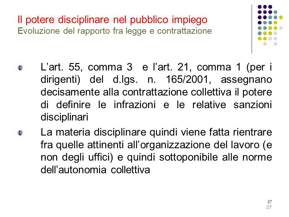 27 Il potere disciplinare nel pubblico impiego Evoluzione del rapporto fra legge e contrattazione L'art. 55, comma 3 e l'art. 21, comma 1 (per i dirig