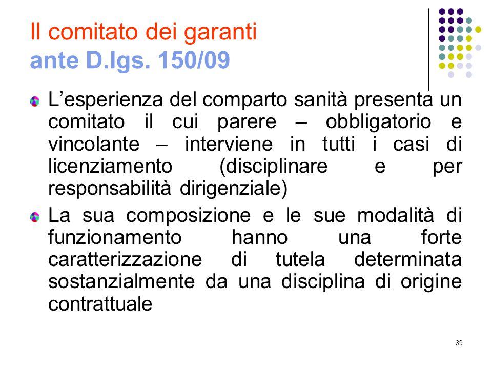 39 Il comitato dei garanti ante D.lgs. 150/09 L'esperienza del comparto sanità presenta un comitato il cui parere – obbligatorio e vincolante – interv