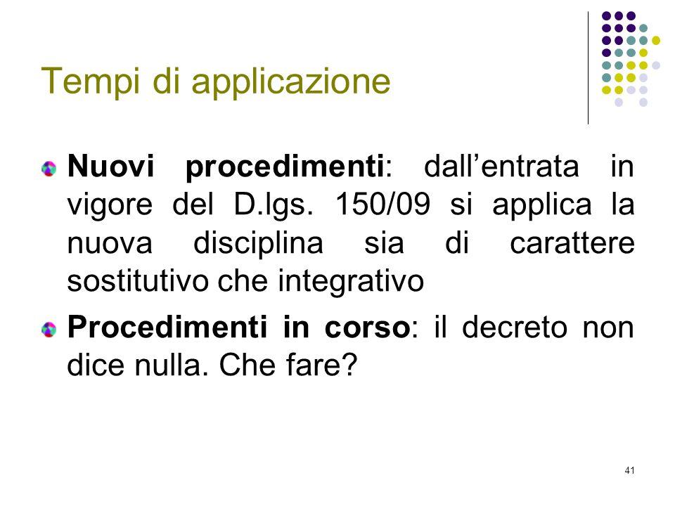 41 Tempi di applicazione Nuovi procedimenti: dall'entrata in vigore del D.lgs. 150/09 si applica la nuova disciplina sia di carattere sostitutivo che