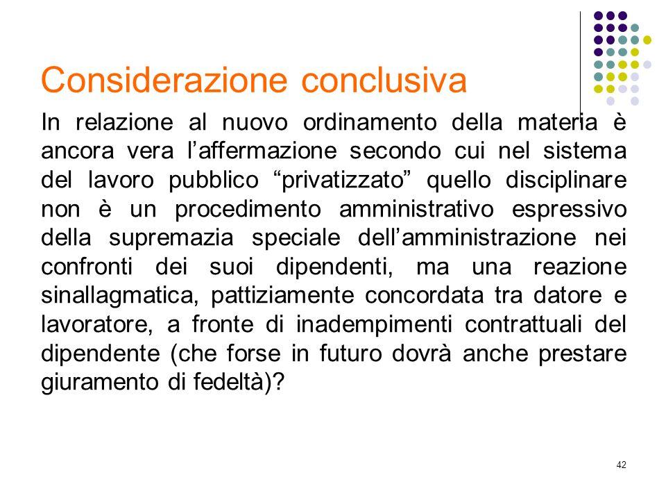 42 Considerazione conclusiva In relazione al nuovo ordinamento della materia è ancora vera l'affermazione secondo cui nel sistema del lavoro pubblico