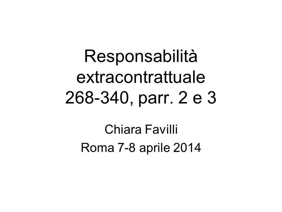 Responsabilità extracontrattuale 268-340, parr. 2 e 3 Chiara Favilli Roma 7-8 aprile 2014