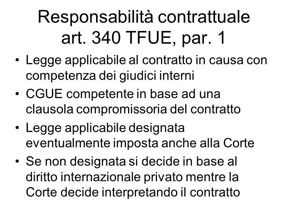 Responsabilità contrattuale art. 340 TFUE, par. 1 Legge applicabile al contratto in causa con competenza dei giudici interni CGUE competente in base a
