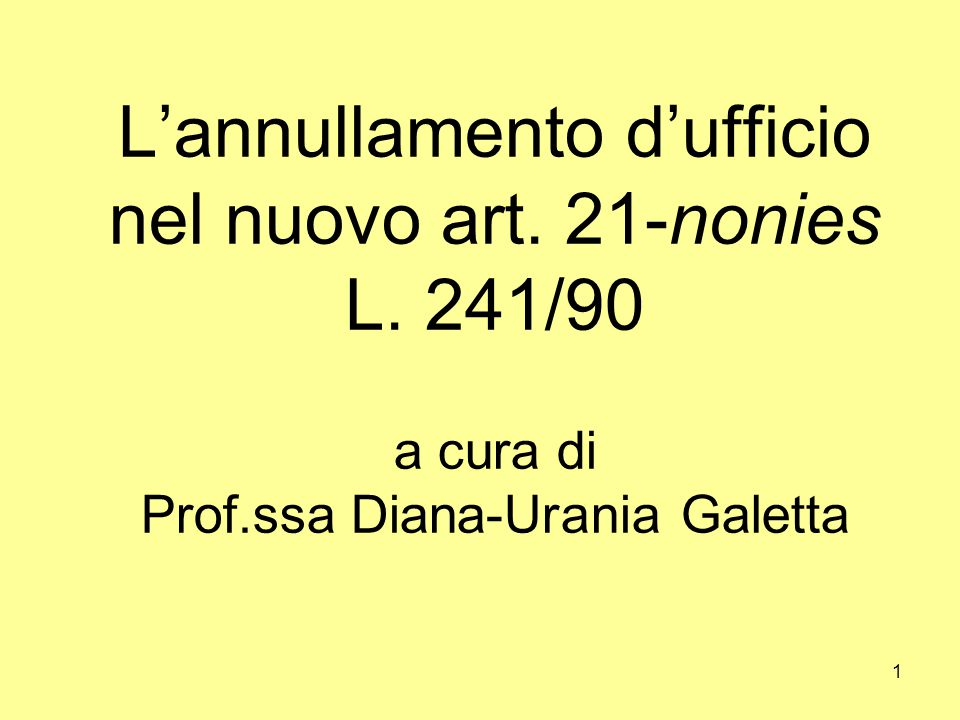1 L'annullamento d'ufficio nel nuovo art. 21-nonies L. 241/90 a cura di Prof.ssa Diana-Urania Galetta