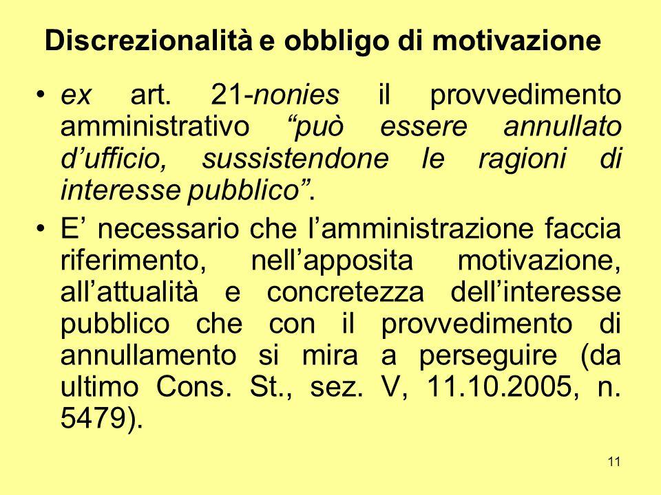 """11 Discrezionalità e obbligo di motivazione ex art. 21-nonies il provvedimento amministrativo """"può essere annullato d'ufficio, sussistendone le ragion"""