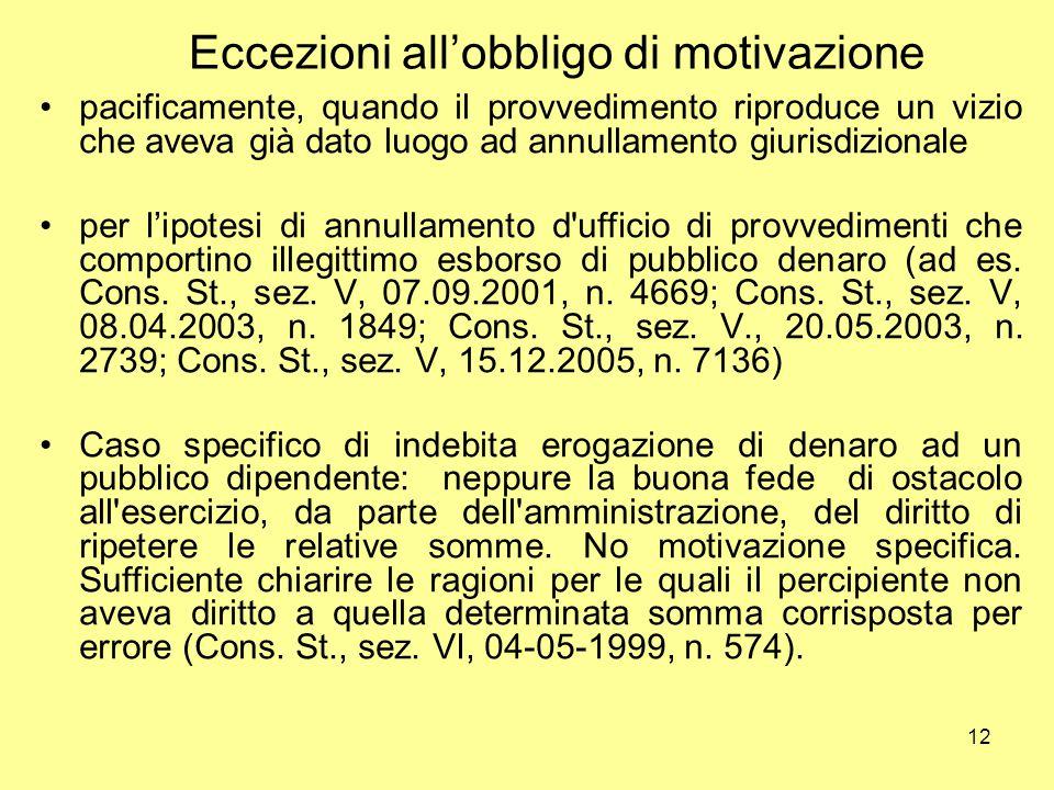 12 Eccezioni all'obbligo di motivazione pacificamente, quando il provvedimento riproduce un vizio che aveva già dato luogo ad annullamento giurisdizio