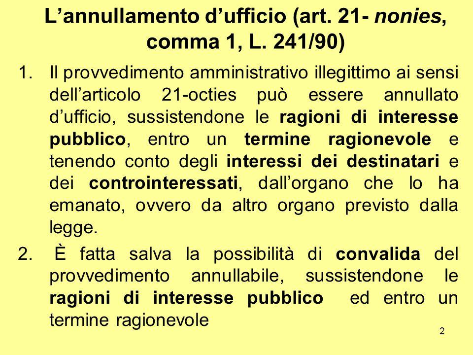 2 L'annullamento d'ufficio (art. 21- nonies, comma 1, L. 241/90) 1.Il provvedimento amministrativo illegittimo ai sensi dell'articolo 21-octies può es
