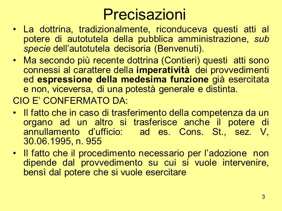 3 Precisazioni La dottrina, tradizionalmente, riconduceva questi atti al potere di autotutela della pubblica amministrazione, sub specie dell'autotute