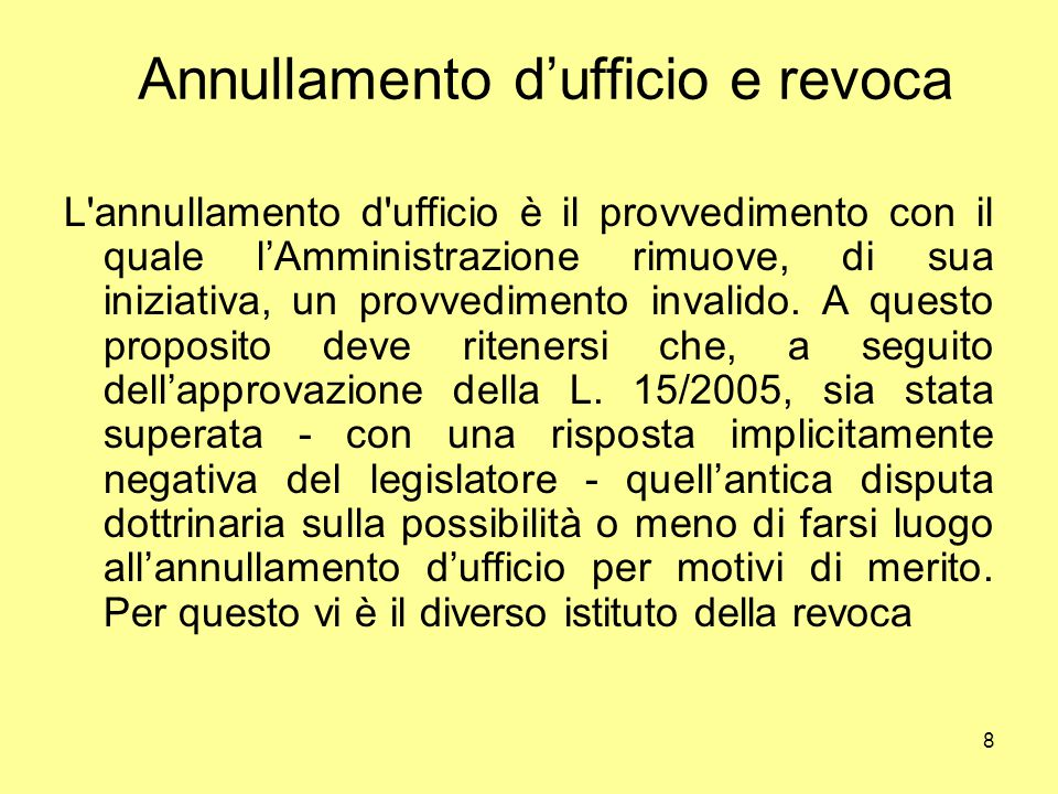 8 Annullamento d'ufficio e revoca L'annullamento d'ufficio è il provvedimento con il quale l'Amministrazione rimuove, di sua iniziativa, un provvedime