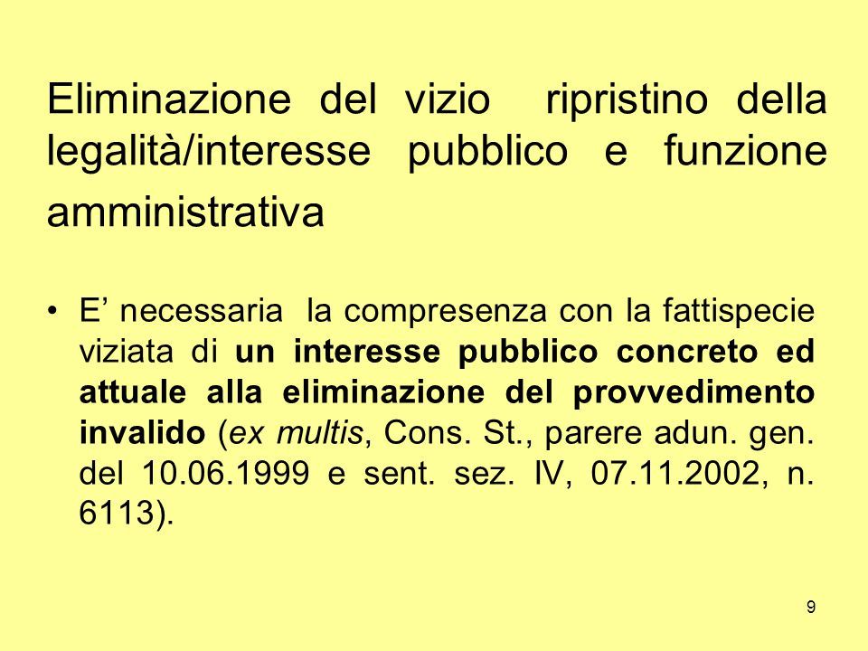 9 Eliminazione del vizio ripristino della legalità/interesse pubblico e funzione amministrativa E' necessaria la compresenza con la fattispecie viziat