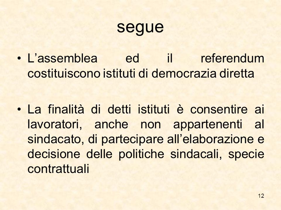 segue L'assemblea ed il referendum costituiscono istituti di democrazia diretta La finalità di detti istituti è consentire ai lavoratori, anche non ap