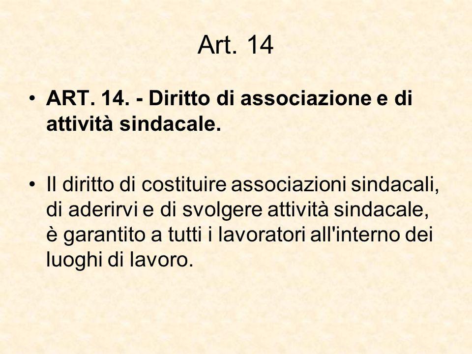 Art. 14 ART. 14. - Diritto di associazione e di attività sindacale. Il diritto di costituire associazioni sindacali, di aderirvi e di svolgere attivit