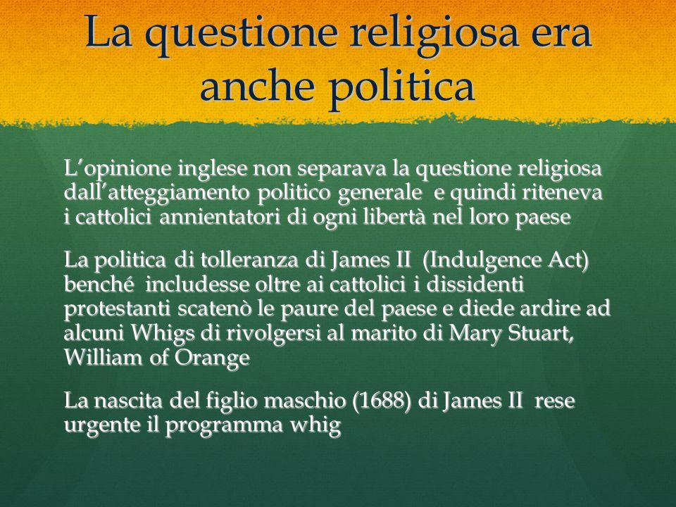 La questione religiosa era anche politica L'opinione inglese non separava la questione religiosa dall'atteggiamento politico generale e quindi ritenev