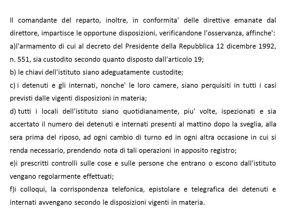 Il comandante del reparto, inoltre, in conformita delle direttive emanate dal direttore, impartisce le opportune disposizioni, verificandone l osservanza, affinche : a)l armamento di cui al decreto del Presidente della Repubblica 12 dicembre 1992, n.