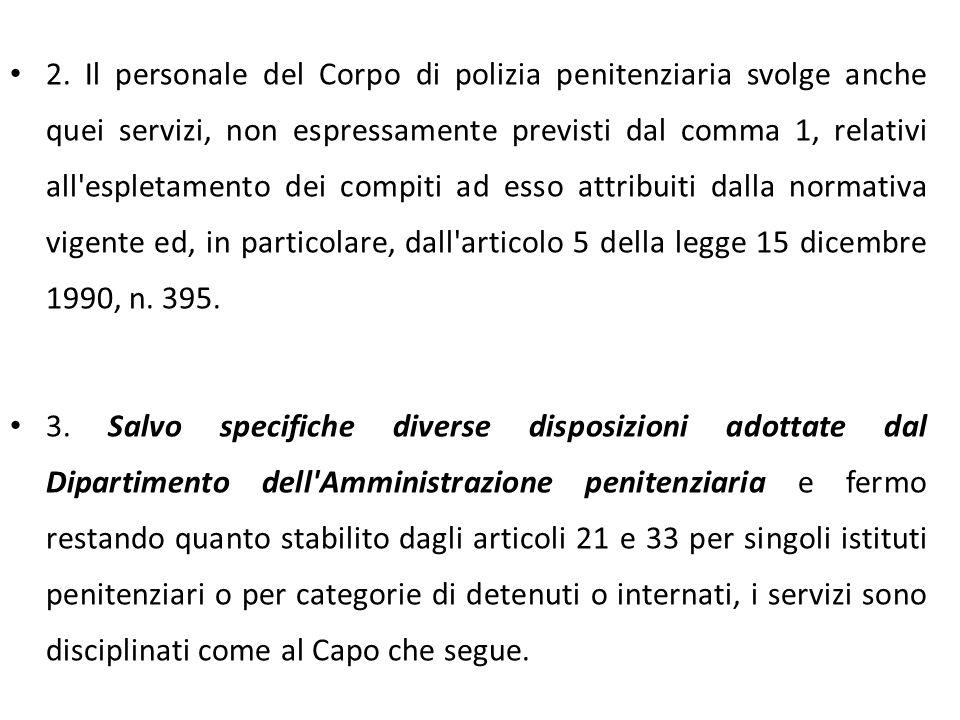 2. Il personale del Corpo di polizia penitenziaria svolge anche quei servizi, non espressamente previsti dal comma 1, relativi all'espletamento dei co