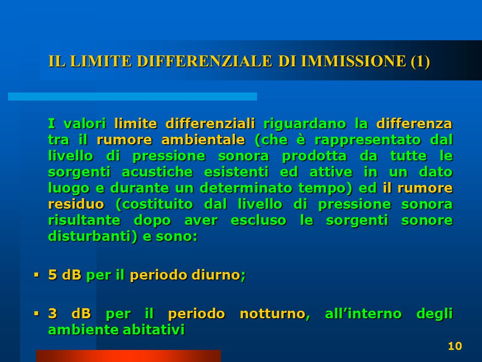 IL LIMITE DIFFERENZIALE DI IMMISSIONE (1) I valori limite differenziali riguardano la differenza tra il rumore ambientale (che è rappresentato dal liv