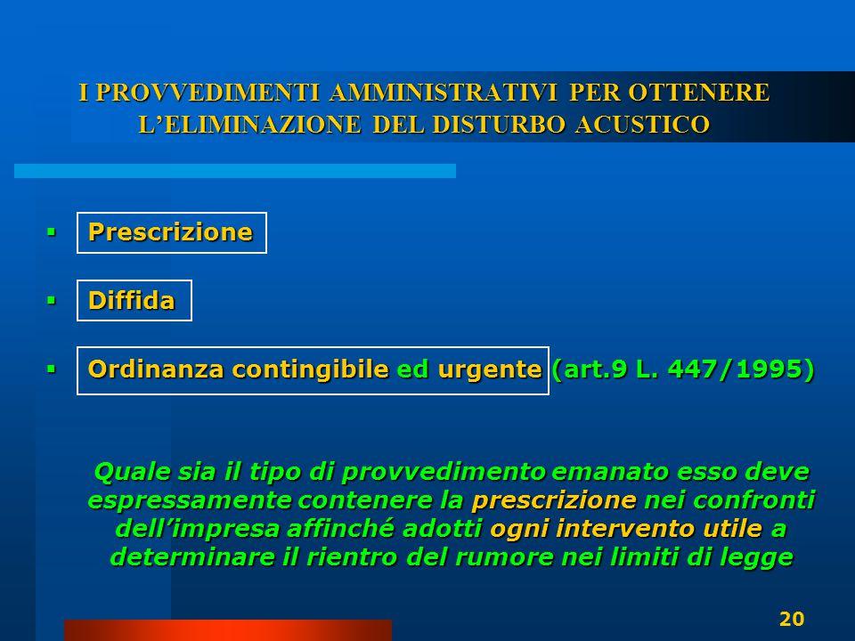 I PROVVEDIMENTI AMMINISTRATIVI PER OTTENERE L'ELIMINAZIONE DEL DISTURBO ACUSTICO  Prescrizione  Diffida  Ordinanza contingibile ed urgente (art.9 L