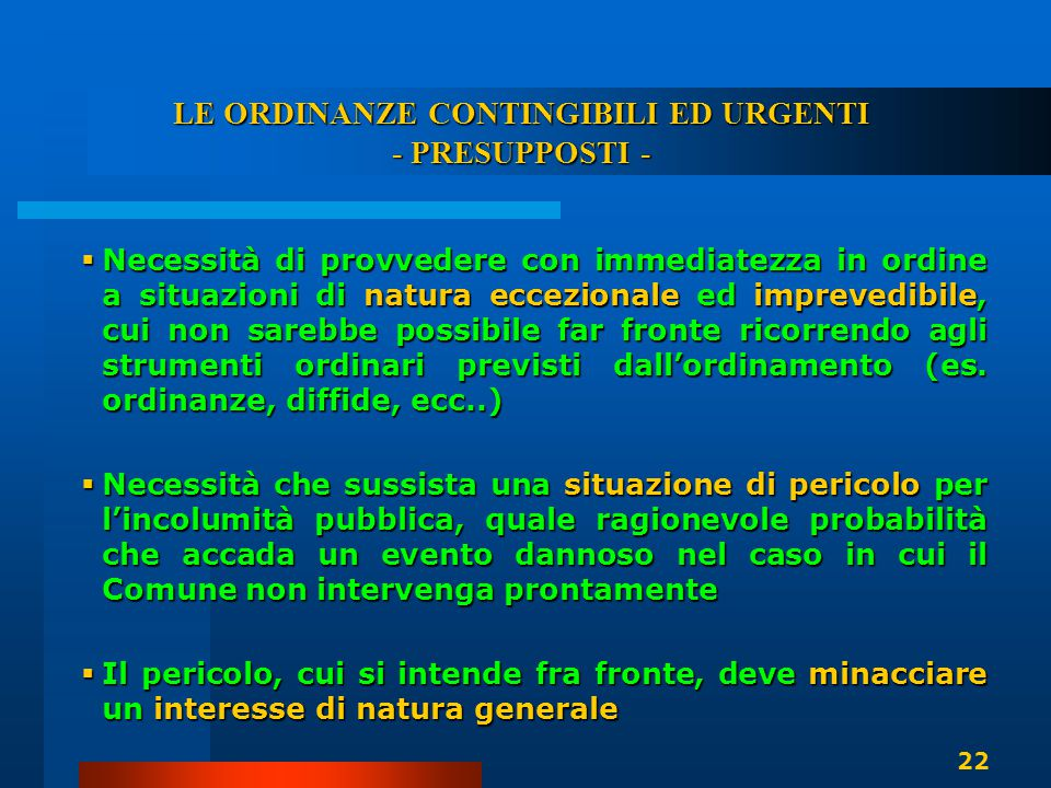 LE ORDINANZE CONTINGIBILI ED URGENTI - PRESUPPOSTI -  Necessità di provvedere con immediatezza in ordine a situazioni di natura eccezionale ed imprev