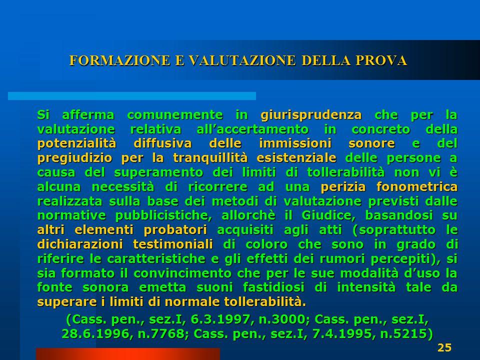 FORMAZIONE E VALUTAZIONE DELLA PROVA Si afferma comunemente in giurisprudenza che per la valutazione relativa all'accertamento in concreto della poten