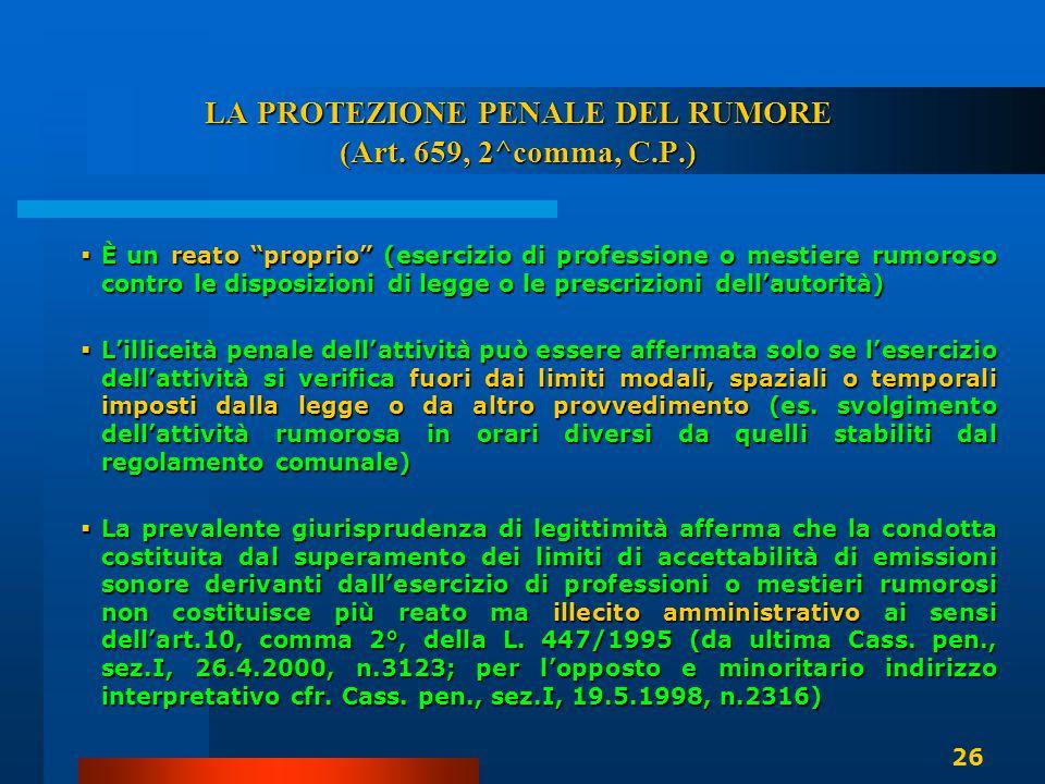 """LA PROTEZIONE PENALE DEL RUMORE (Art. 659, 2^comma, C.P.)  È un reato """"proprio"""" (esercizio di professione o mestiere rumoroso contro le disposizioni"""