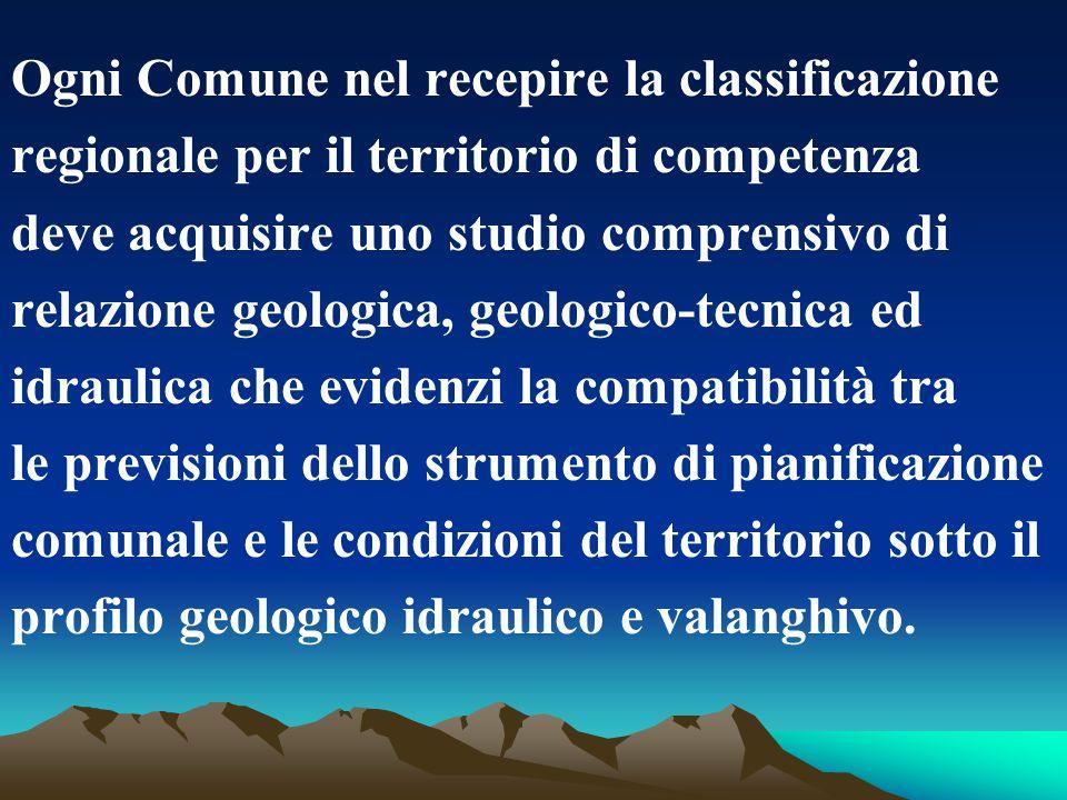 Ogni Comune nel recepire la classificazione regionale per il territorio di competenza deve acquisire uno studio comprensivo di relazione geologica, ge