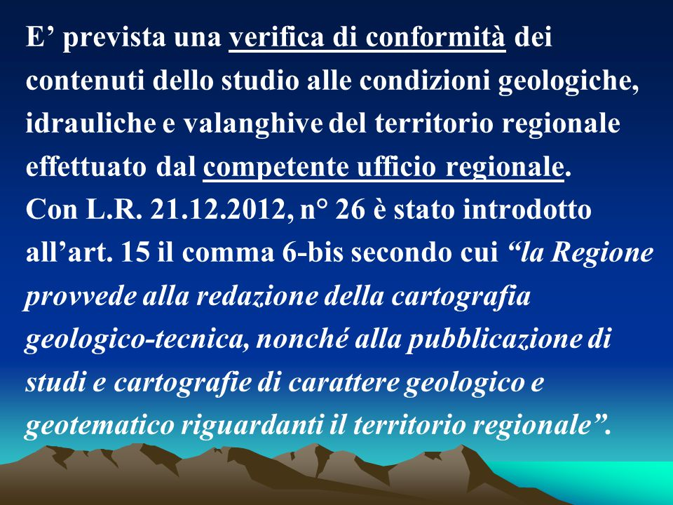 E' prevista una verifica di conformità dei contenuti dello studio alle condizioni geologiche, idrauliche e valanghive del territorio regionale effettu