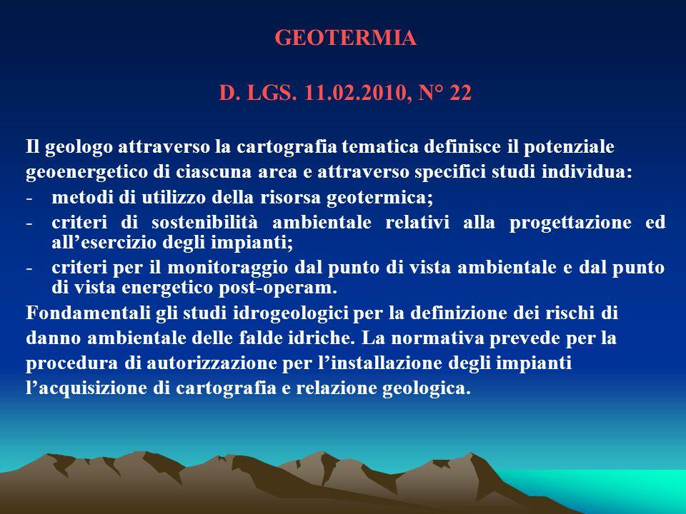 GEOTERMIA D. LGS. 11.02.2010, N° 22 Il geologo attraverso la cartografia tematica definisce il potenziale geoenergetico di ciascuna area e attraverso