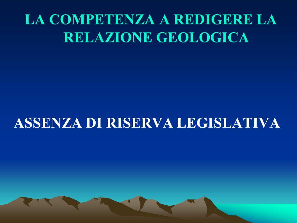 LA COMPETENZA A REDIGERE LA RELAZIONE GEOLOGICA ASSENZA DI RISERVA LEGISLATIVA
