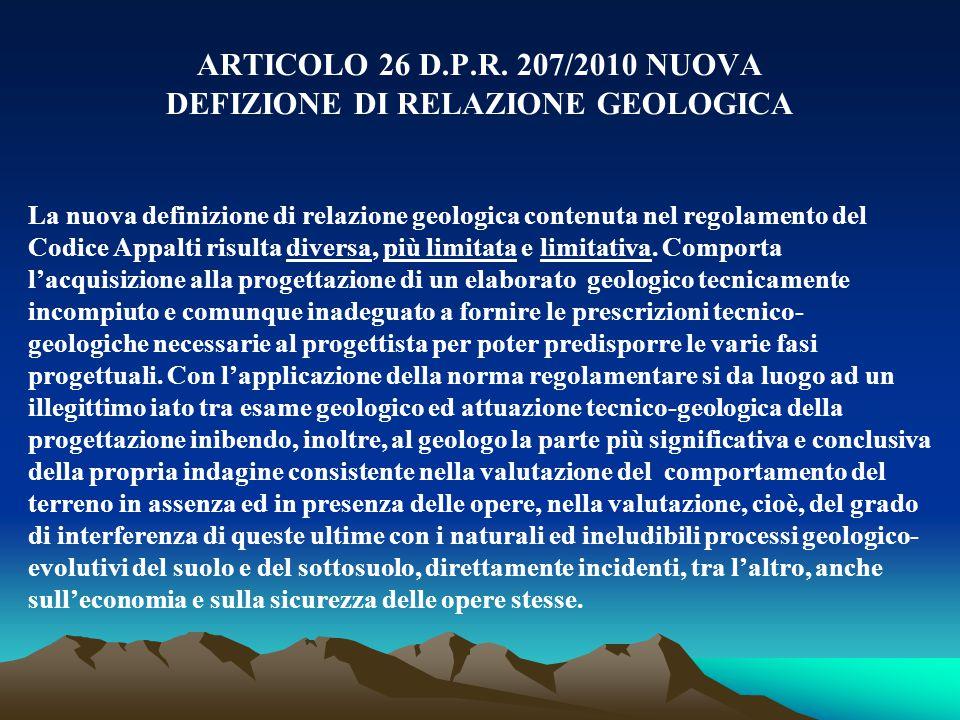 ARTICOLO 26 D.P.R. 207/2010 NUOVA DEFIZIONE DI RELAZIONE GEOLOGICA La nuova definizione di relazione geologica contenuta nel regolamento del Codice Ap
