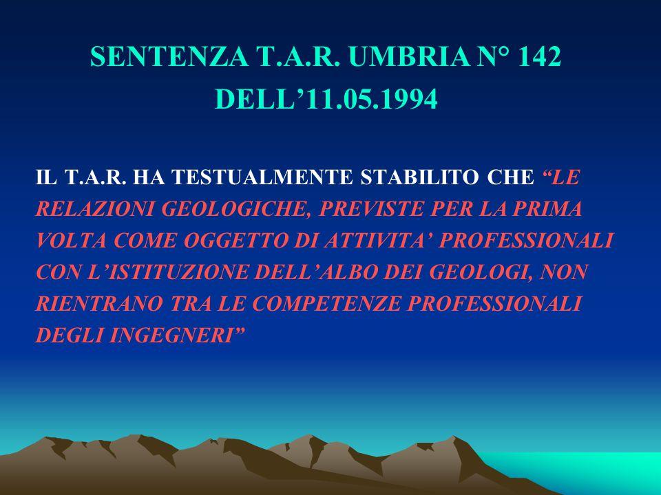 """SENTENZA T.A.R. UMBRIA N° 142 DELL'11.05.1994 IL T.A.R. HA TESTUALMENTE STABILITO CHE """"LE RELAZIONI GEOLOGICHE, PREVISTE PER LA PRIMA VOLTA COME OGGET"""