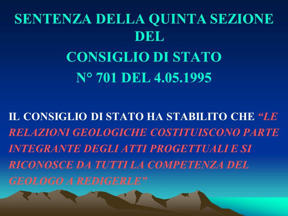 """SENTENZA DELLA QUINTA SEZIONE DEL CONSIGLIO DI STATO N° 701 DEL 4.05.1995 IL CONSIGLIO DI STATO HA STABILITO CHE """"LE RELAZIONI GEOLOGICHE COSTITUISCON"""