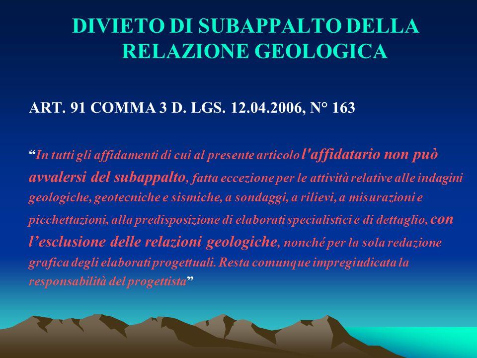 """DIVIETO DI SUBAPPALTO DELLA RELAZIONE GEOLOGICA ART. 91 COMMA 3 D. LGS. 12.04.2006, N° 163 """"In tutti gli affidamenti di cui al presente articolo l'aff"""