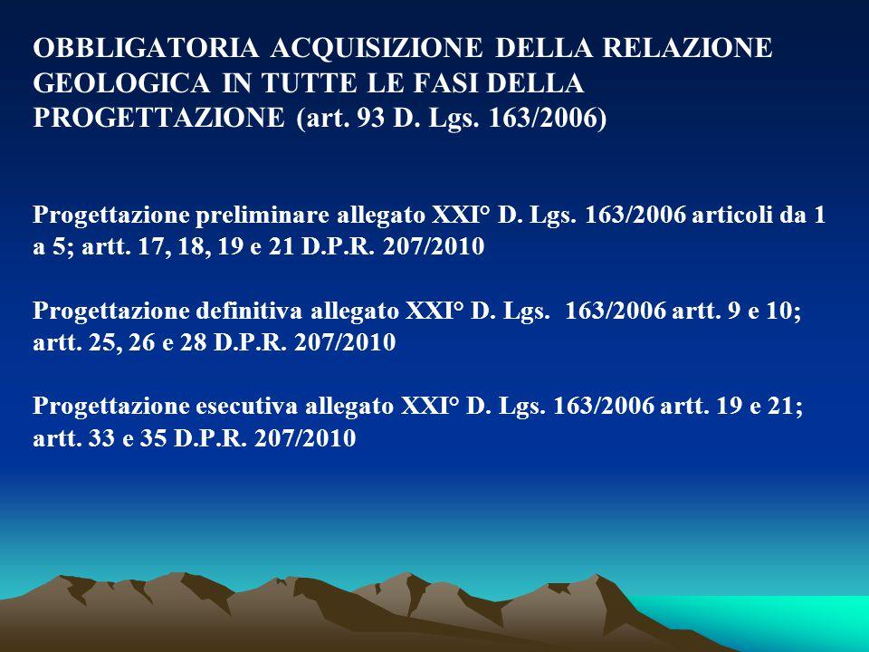 OBBLIGATORIA ACQUISIZIONE DELLA RELAZIONE GEOLOGICA IN TUTTE LE FASI DELLA PROGETTAZIONE (art. 93 D. Lgs. 163/2006) Progettazione preliminare allegato
