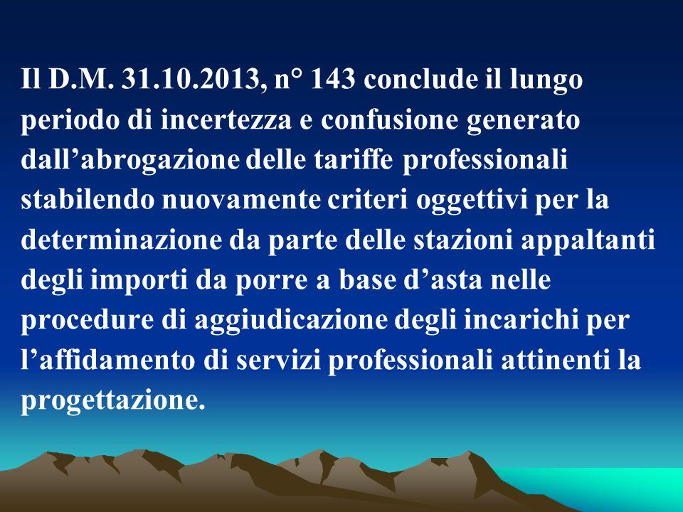 Il D.M. 31.10.2013, n° 143 conclude il lungo periodo di incertezza e confusione generato dall'abrogazione delle tariffe professionali stabilendo nuova