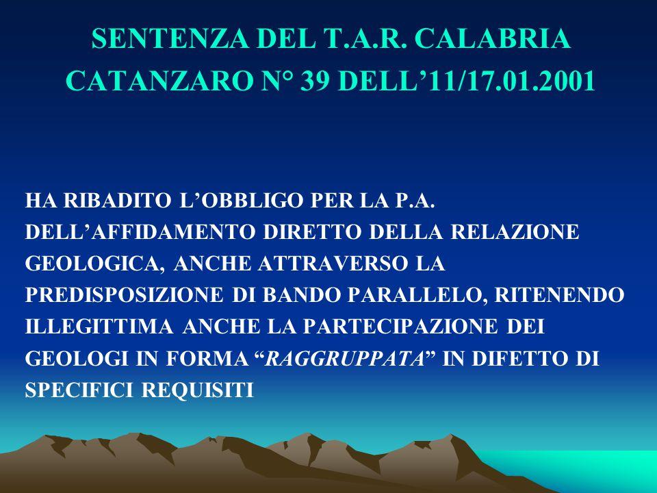 SENTENZA DEL T.A.R. CALABRIA CATANZARO N° 39 DELL'11/17.01.2001 HA RIBADITO L'OBBLIGO PER LA P.A. DELL'AFFIDAMENTO DIRETTO DELLA RELAZIONE GEOLOGICA,