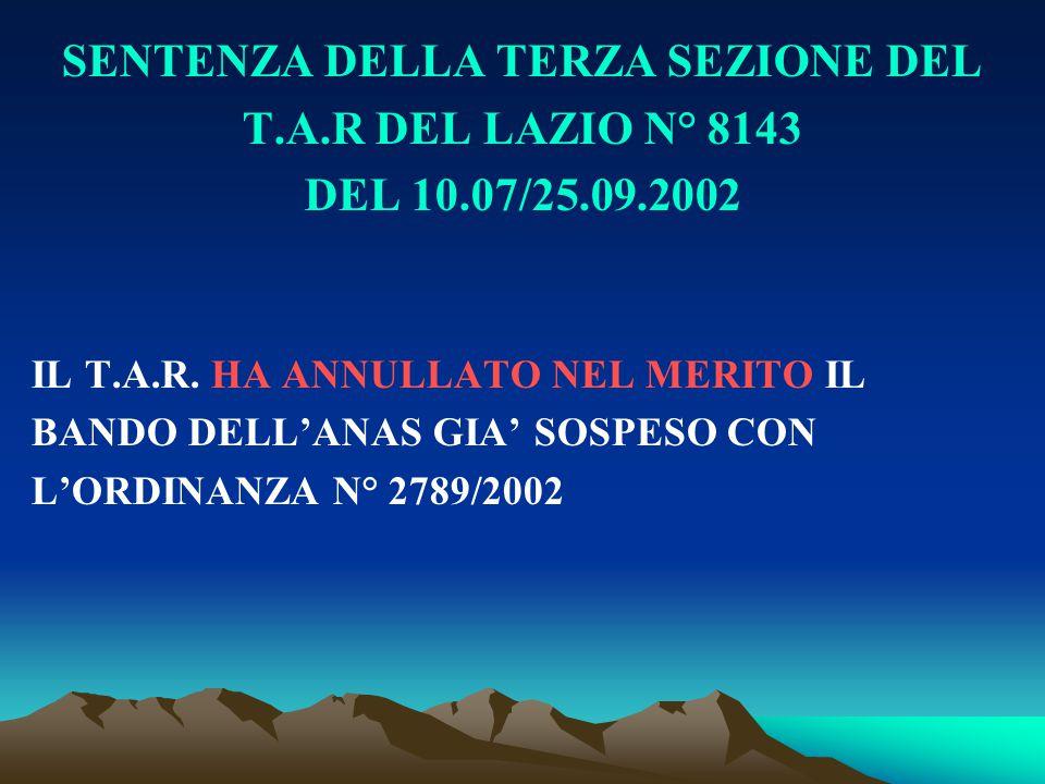 SENTENZA DELLA TERZA SEZIONE DEL T.A.R DEL LAZIO N° 8143 DEL 10.07/25.09.2002 IL T.A.R. HA ANNULLATO NEL MERITO IL BANDO DELL'ANAS GIA' SOSPESO CON L'