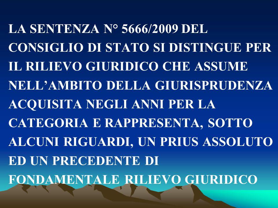 LA SENTENZA N° 5666/2009 DEL CONSIGLIO DI STATO SI DISTINGUE PER IL RILIEVO GIURIDICO CHE ASSUME NELL'AMBITO DELLA GIURISPRUDENZA ACQUISITA NEGLI ANNI