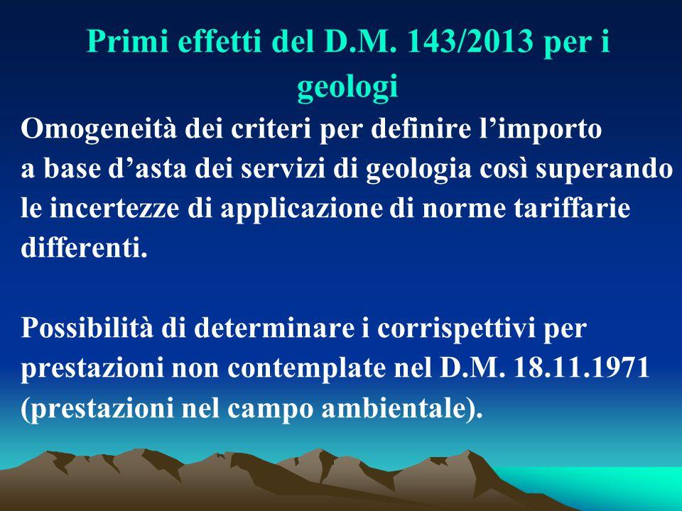 Primi effetti del D.M. 143/2013 per i geologi Omogeneità dei criteri per definire l'importo a base d'asta dei servizi di geologia così superando le in