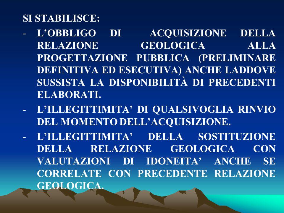 SI STABILISCE: -L'OBBLIGO DI ACQUISIZIONE DELLA RELAZIONE GEOLOGICA ALLA PROGETTAZIONE PUBBLICA (PRELIMINARE DEFINITIVA ED ESECUTIVA) ANCHE LADDOVE SU
