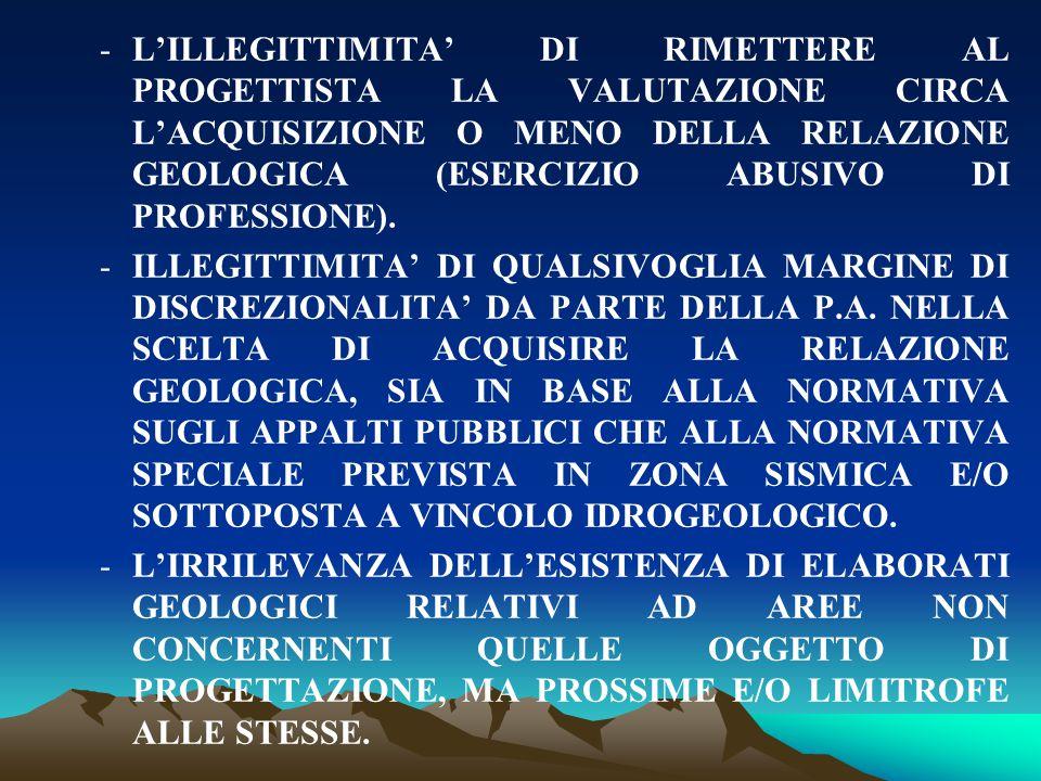 -L'ILLEGITTIMITA' DI RIMETTERE AL PROGETTISTA LA VALUTAZIONE CIRCA L'ACQUISIZIONE O MENO DELLA RELAZIONE GEOLOGICA (ESERCIZIO ABUSIVO DI PROFESSIONE).