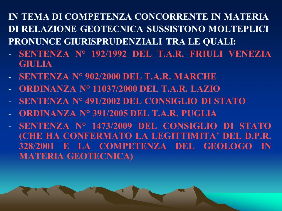 IN TEMA DI COMPETENZA CONCORRENTE IN MATERIA DI RELAZIONE GEOTECNICA SUSSISTONO MOLTEPLICI PRONUNCE GIURISPRUDENZIALI TRA LE QUALI: -SENTENZA N° 192/1