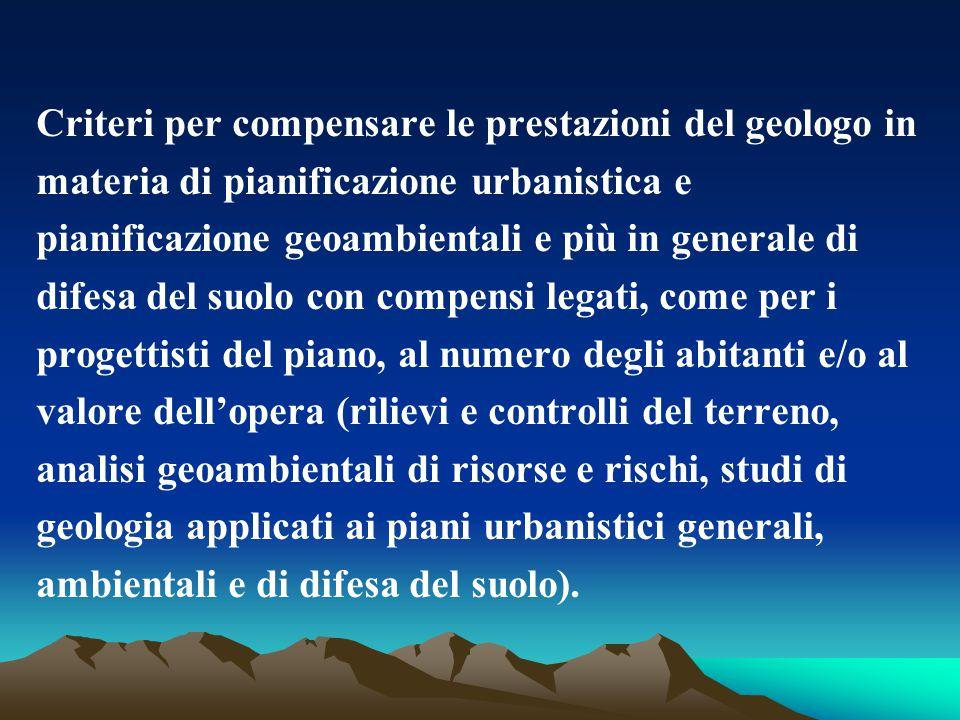 Criteri per compensare le prestazioni del geologo in materia di pianificazione urbanistica e pianificazione geoambientali e più in generale di difesa